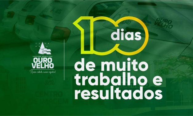 OURO VELHO: Dr Augusto Valadares faz balanço dos 100 primeiros dias de gestão no município